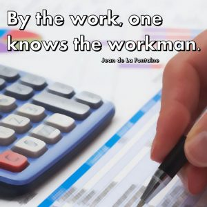 By the work, one knows the workman. Jean de La Fontaine